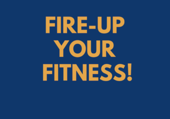 FIRE-UP YOUR FITNESS