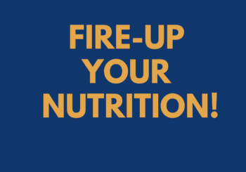FIRE-UP YOUR NUTRITION