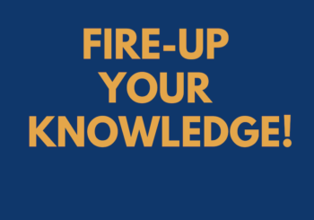 FIRE-UP YOUR KNOWLEDGE!